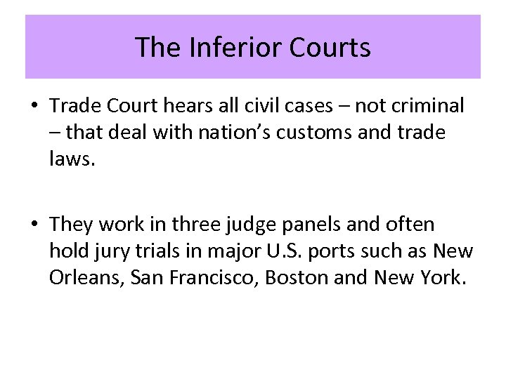 The Inferior Courts • Trade Court hears all civil cases – not criminal –