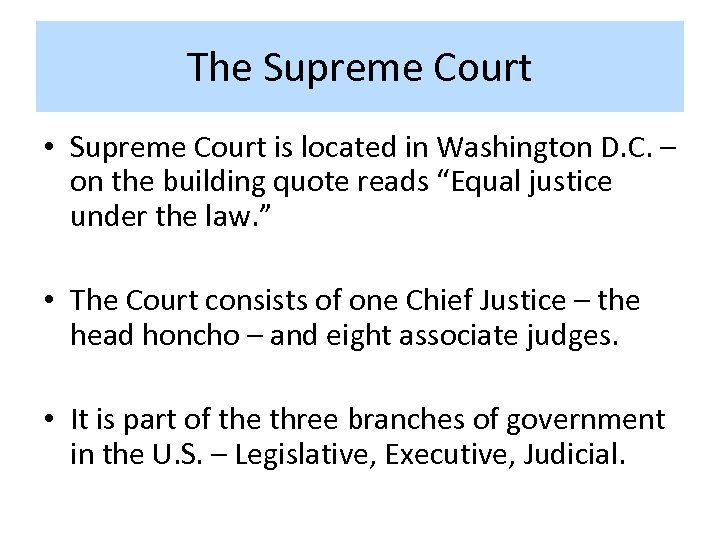 The Supreme Court • Supreme Court is located in Washington D. C. – on