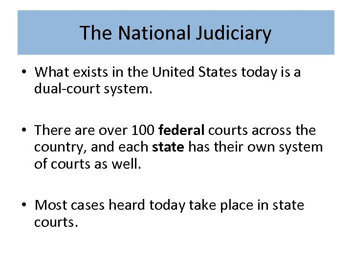 The National Judiciary • What exists in the United States today is a dual-court