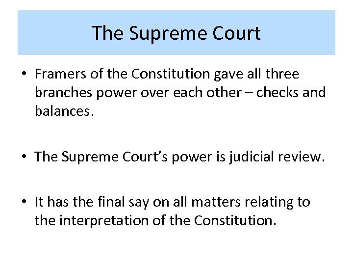 The Supreme Court • Framers of the Constitution gave all three branches power over