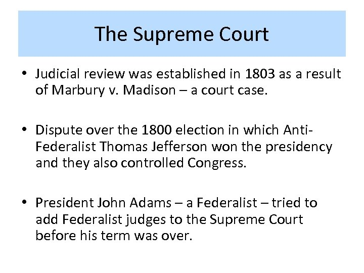 The Supreme Court • Judicial review was established in 1803 as a result of