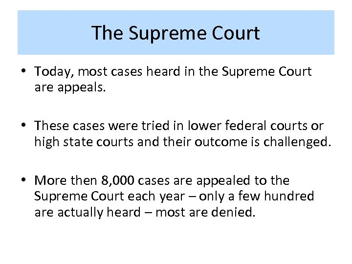 The Supreme Court • Today, most cases heard in the Supreme Court are appeals.