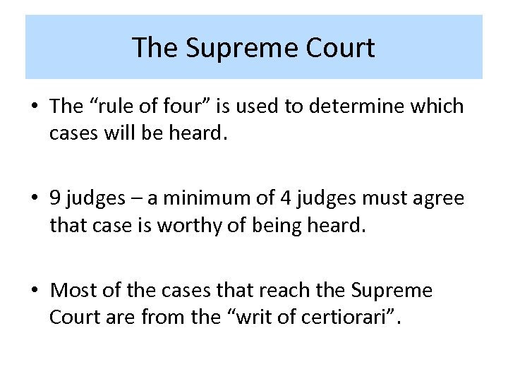 "The Supreme Court • The ""rule of four"" is used to determine which cases"