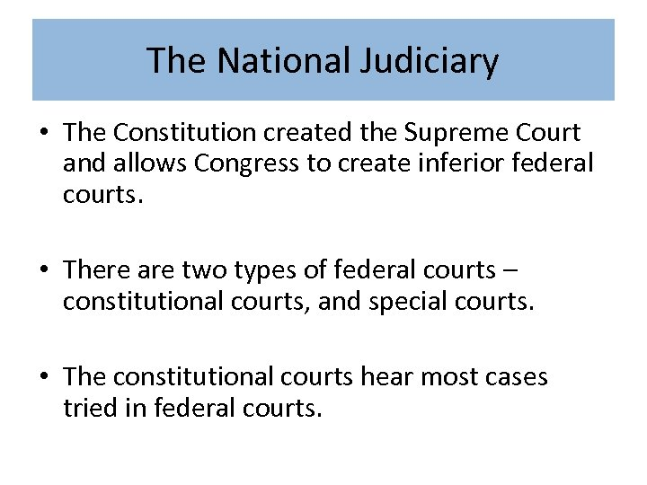 The National Judiciary • The Constitution created the Supreme Court and allows Congress to