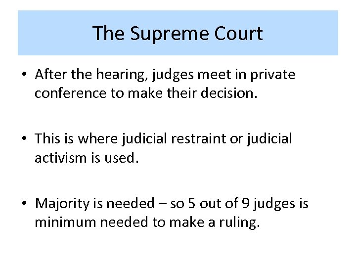 The Supreme Court • After the hearing, judges meet in private conference to make