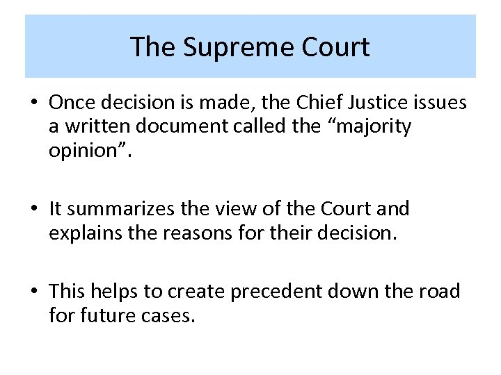 The Supreme Court • Once decision is made, the Chief Justice issues a written