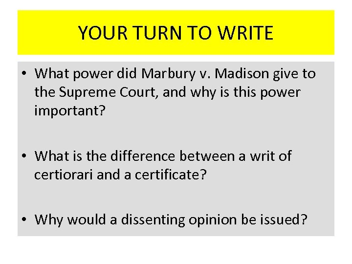 YOUR TURN TO WRITE • What power did Marbury v. Madison give to the