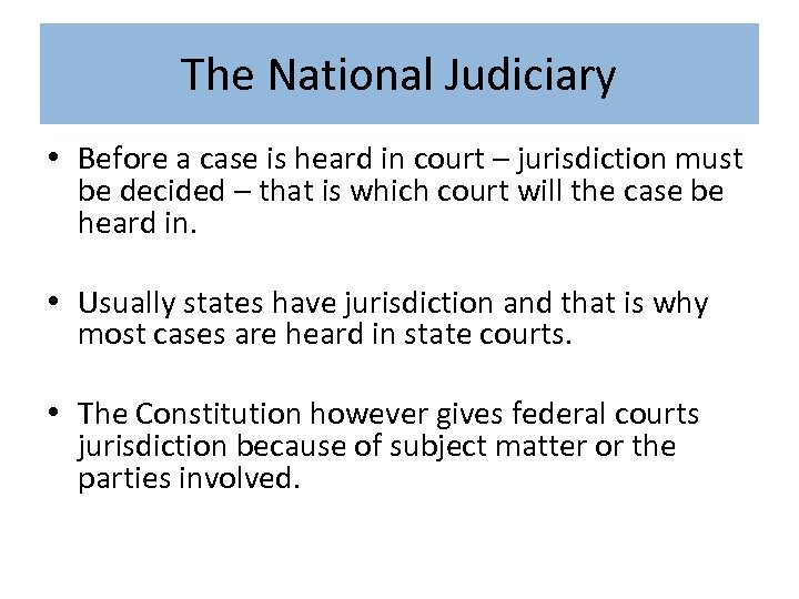 The National Judiciary • Before a case is heard in court – jurisdiction must