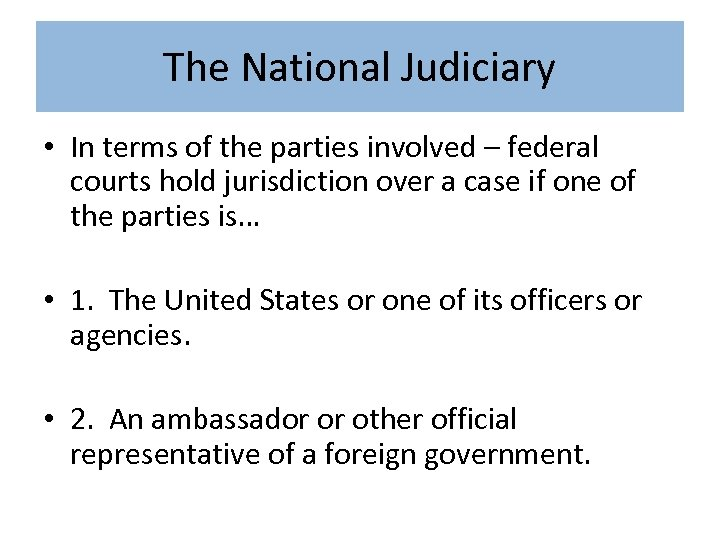 The National Judiciary • In terms of the parties involved – federal courts hold