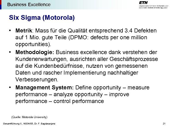 Business Excellence Six Sigma (Motorola) • Metrik: Mass für die Qualität entsprechend 3. 4
