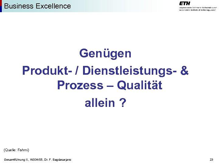 Business Excellence Genügen Produkt- / Dienstleistungs- & Prozess – Qualität allein ? (Quelle: Fahrni)