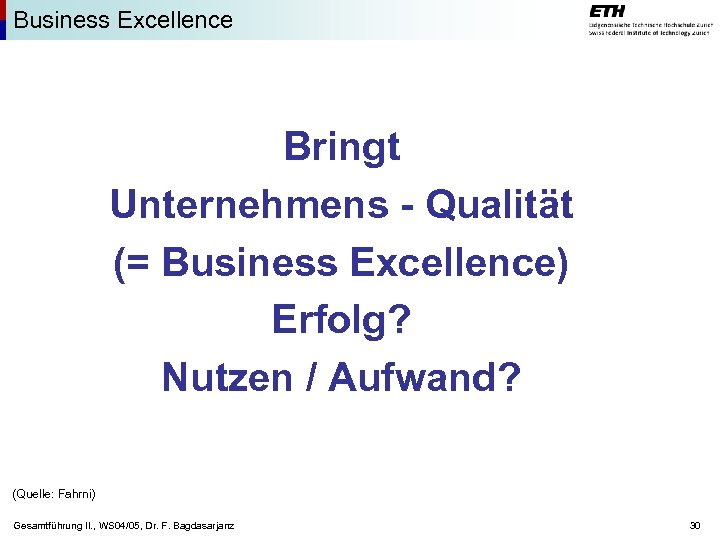 Business Excellence Bringt Unternehmens - Qualität (= Business Excellence) Erfolg? Nutzen / Aufwand? (Quelle: