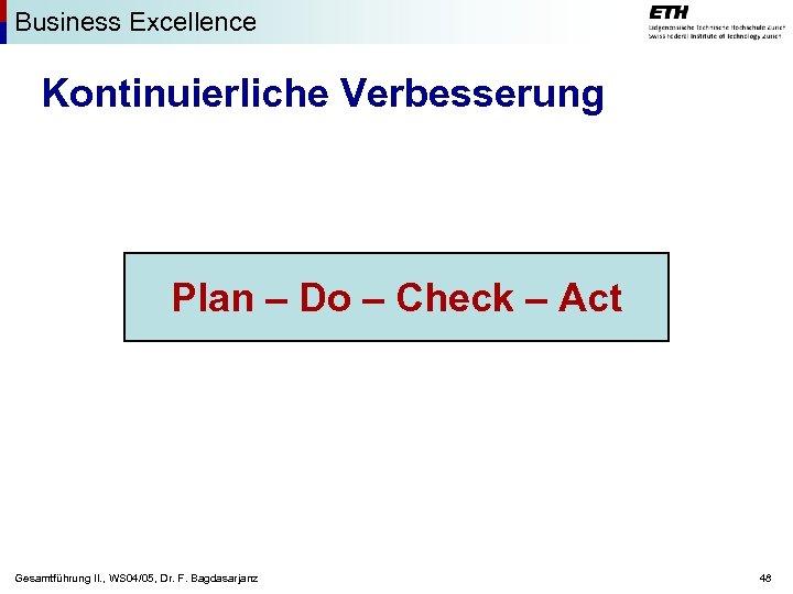Business Excellence Kontinuierliche Verbesserung Plan – Do – Check – Act Gesamtführung II. ,