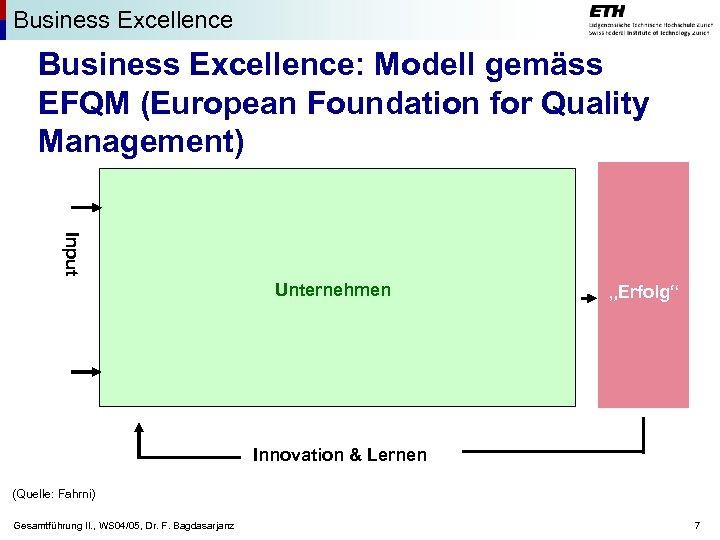 "Business Excellence: Modell gemäss EFQM (European Foundation for Quality Management) Input Unternehmen ""Erfolg"" Innovation"