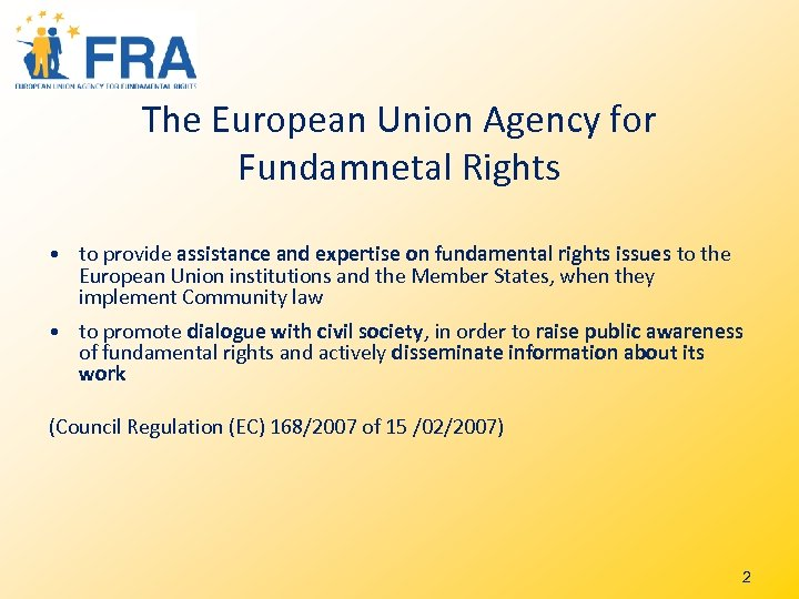 The European Union Agency for Fundamnetal Rights • to provide assistance and expertise on