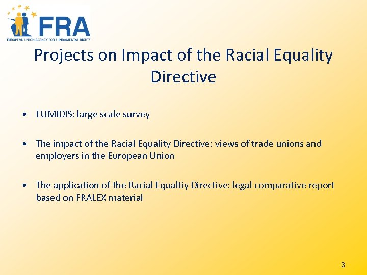 Projects on Impact of the Racial Equality Directive • EUMIDIS: large scale survey •