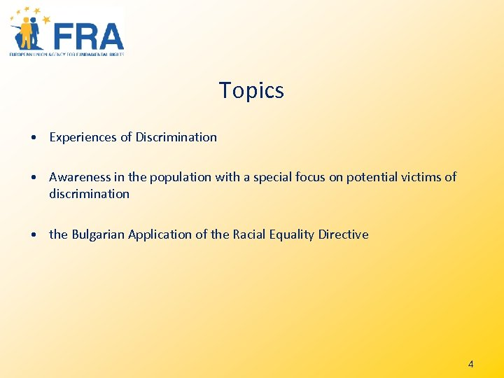 Topics • Experiences of Discrimination • Awareness in the population with a special focus