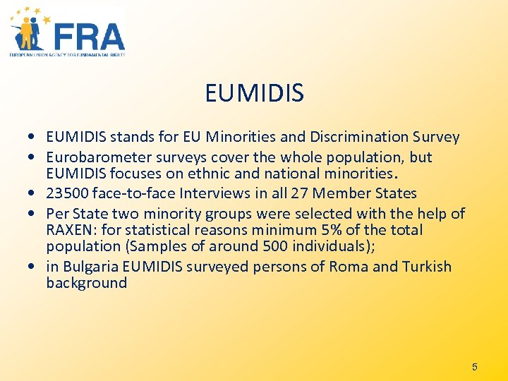 EUMIDIS • EUMIDIS stands for EU Minorities and Discrimination Survey • Eurobarometer surveys cover