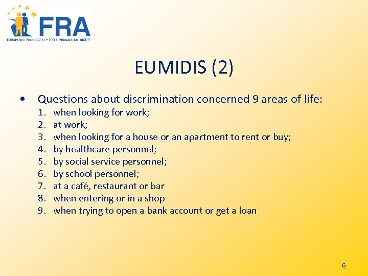 EUMIDIS (2) • Questions about discrimination concerned 9 areas of life: 1. 2. 3.