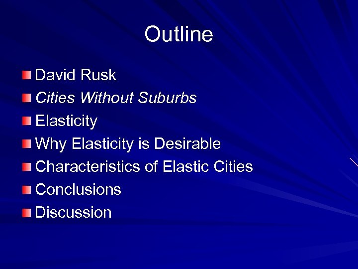 Outline David Rusk Cities Without Suburbs Elasticity Why Elasticity is Desirable Characteristics of Elastic