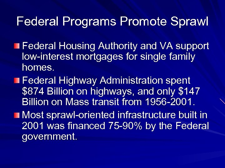 Federal Programs Promote Sprawl Federal Housing Authority and VA support low-interest mortgages for single