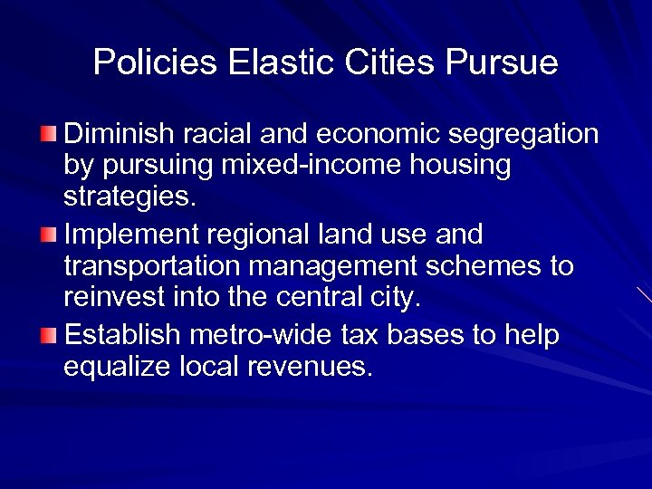 Policies Elastic Cities Pursue Diminish racial and economic segregation by pursuing mixed-income housing strategies.