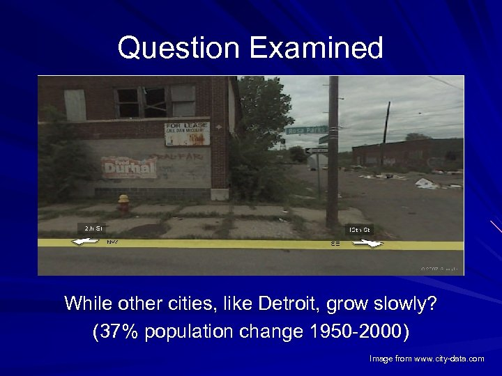 Question Examined While other cities, like Detroit, grow slowly? (37% population change 1950 -2000)