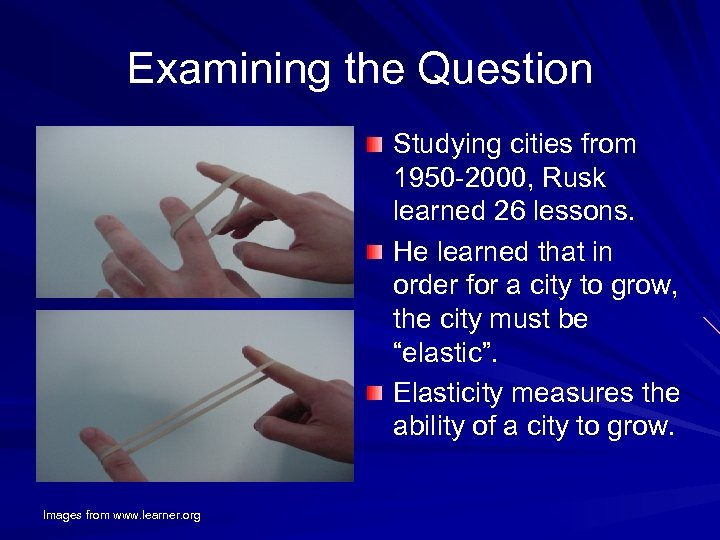 Examining the Question Studying cities from 1950 -2000, Rusk learned 26 lessons. He learned