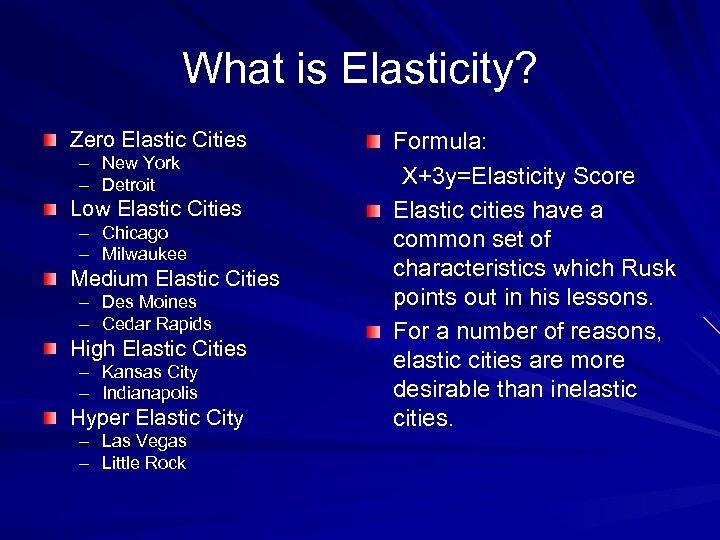 What is Elasticity? Zero Elastic Cities – New York – Detroit Low Elastic Cities