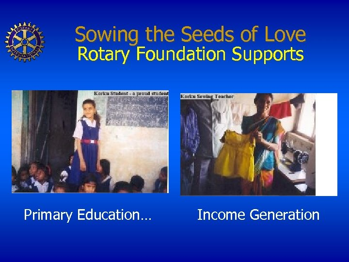 Sowing the Seeds of Love Rotary Foundation Supports Primary Education… Income Generation