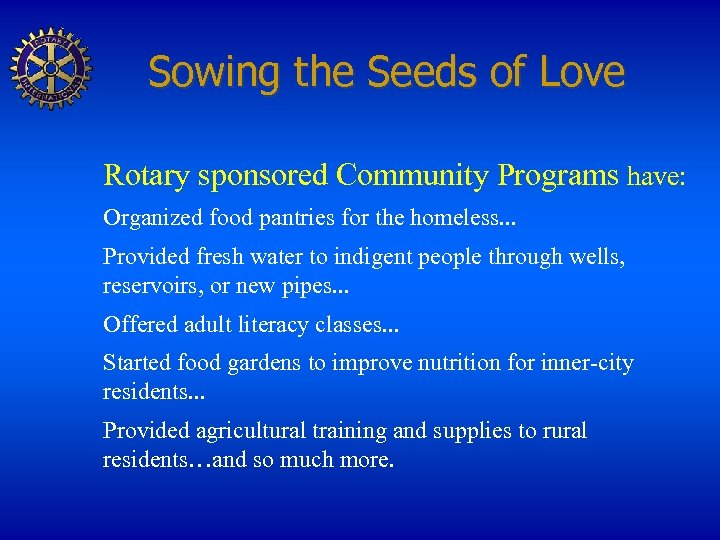 Sowing the Seeds of Love Rotary sponsored Community Programs have: Organized food pantries for