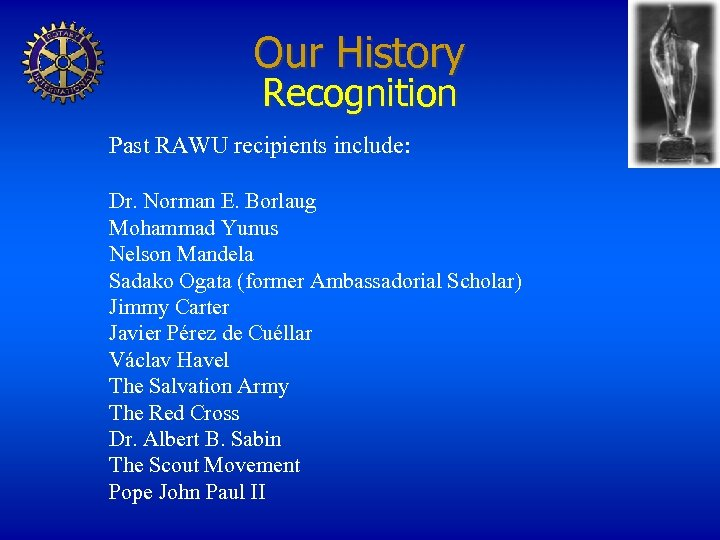 Our History Recognition Past RAWU recipients include: Dr. Norman E. Borlaug Mohammad Yunus Nelson