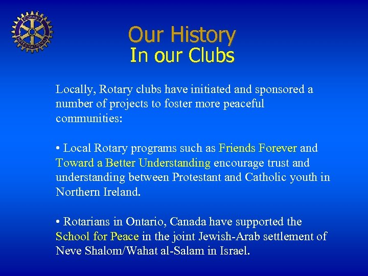 Our History In our Clubs Locally, Rotary clubs have initiated and sponsored a number
