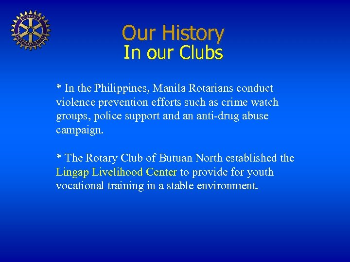 Our History In our Clubs * In the Philippines, Manila Rotarians conduct violence prevention