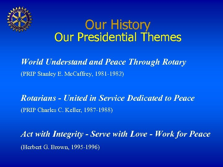 Our History Our Presidential Themes World Understand Peace Through Rotary (PRIP Stanley E. Mc.