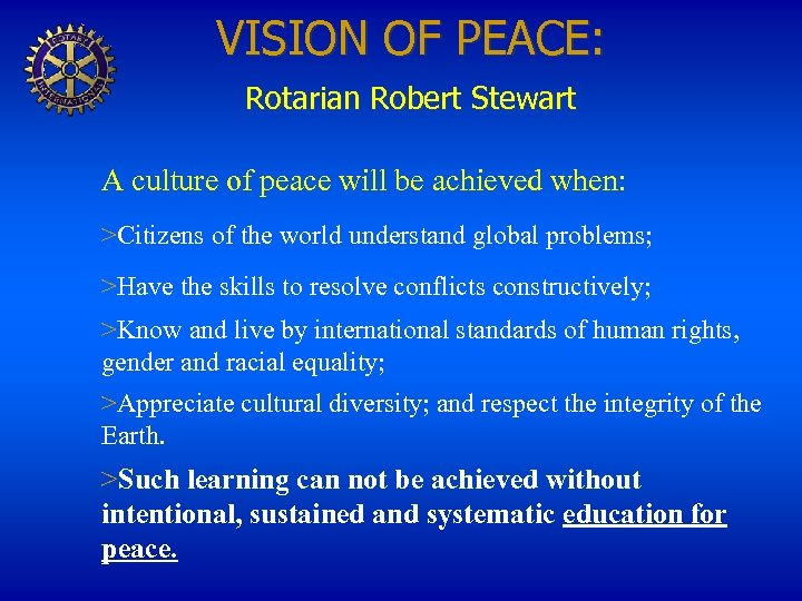 VISION OF PEACE: Rotarian Robert Stewart A culture of peace will be achieved when: