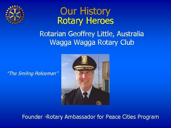 """Our History Rotary Heroes Rotarian Geoffrey Little, Australia Wagga Rotary Club """"The Smiling Policeman"""""""