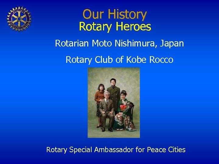 Our History Rotary Heroes Rotarian Moto Nishimura, Japan Rotary Club of Kobe Rocco Rotary