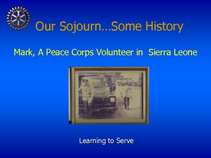 Our Sojourn…Some History Mark, A Peace Corps Volunteer in Sierra Leone Learning to Serve