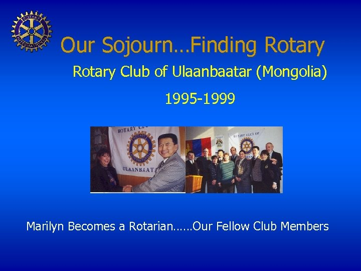 Our Sojourn…Finding Rotary Club of Ulaanbaatar (Mongolia) 1995 -1999 Marilyn Becomes a Rotarian……Our Fellow