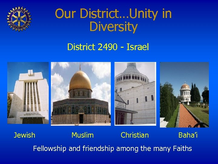 Our District…Unity in Diversity District 2490 - Israel Jewish Muslim Christian Baha'i Fellowship and