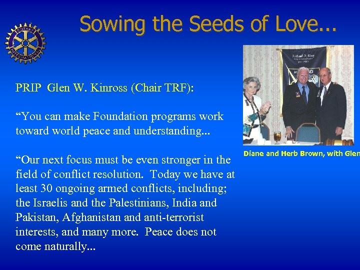 """Sowing the Seeds of Love. . . PRIP Glen W. Kinross (Chair TRF): """"You"""
