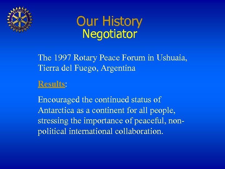 Our History Negotiator The 1997 Rotary Peace Forum in Ushuaia, Tierra del Fuego, Argentina