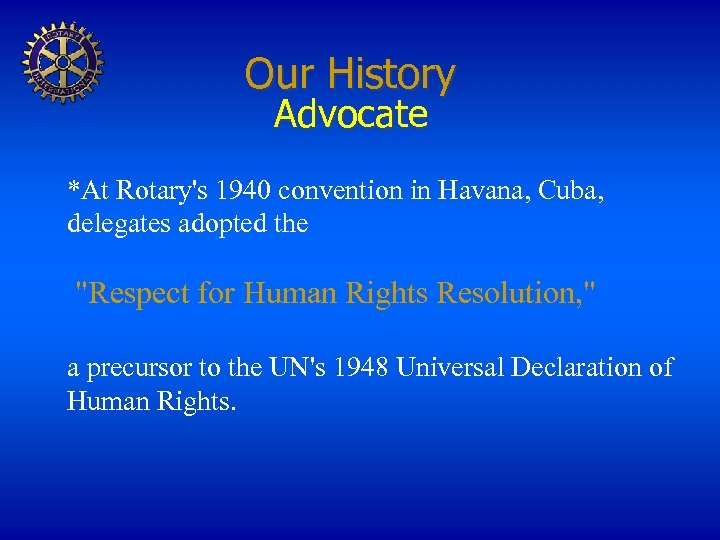 Our History Advocate *At Rotary's 1940 convention in Havana, Cuba, delegates adopted the