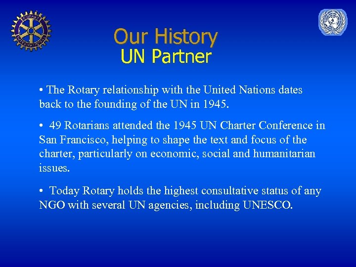 Our History UN Partner • The Rotary relationship with the United Nations dates back