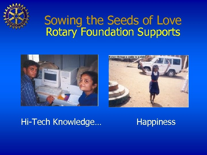 Sowing the Seeds of Love Rotary Foundation Supports Hi-Tech Knowledge… Happiness