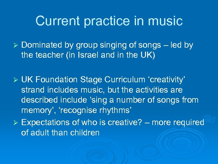 Current practice in music Ø Dominated by group singing of songs – led by
