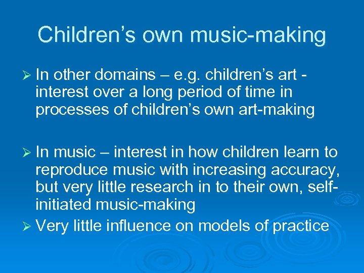 Children's own music-making Ø In other domains – e. g. children's art - interest