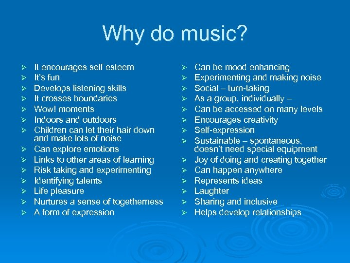 Why do music? Ø Ø Ø Ø It encourages self esteem It's fun Develops