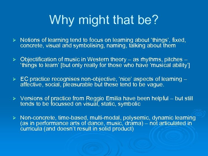 Why might that be? Ø Notions of learning tend to focus on learning about